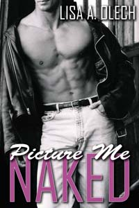 Picture Me Naked by Lisa A Olech